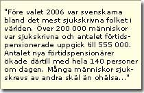Källa: Fredrik Reinfeldt (m) och Cristina Husmark Pehrsson (m), DN Debatt 2010